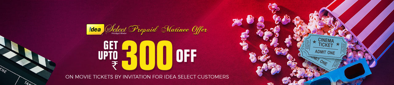 Idea Select Prepaid Matinee Offer Online Movie Ticket Offer - BookMyShow
