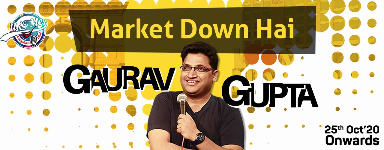Market Down Hai - Stand Up Comedy by Gaurav Gupta
