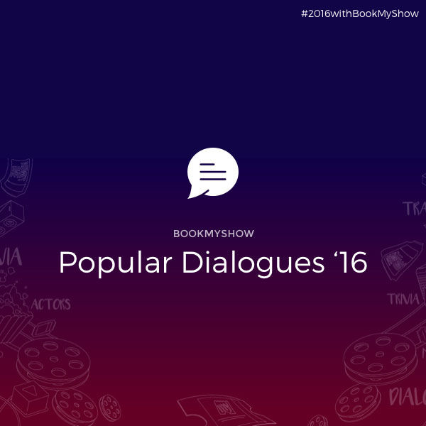 50 Famous Movie Quotes & Dialogues of 2016 Films - BookMyShow